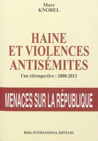 Haine et violences antisémites : une rétrospective, 2000-2013 : menaces sur la République