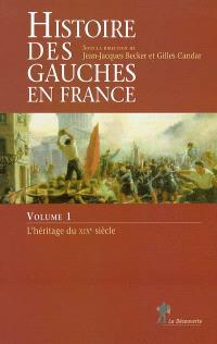Histoire des gauches en France. Volume 1, L'héritage du XIXe siècle