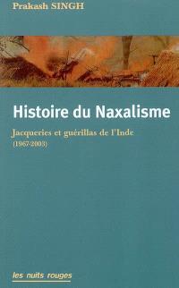 Histoire du naxalisme : jacqueries et gérillas de l'Inde : 1967-2003