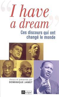 I have a dream : ces discours qui ont changé le monde