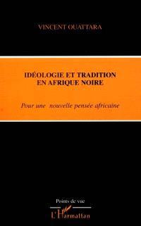Idéologie et tradition en Afrique noire : pour une nouvelle pensée africaine