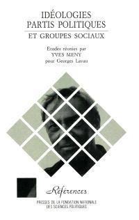 Idéologies, partis politiques et groupes sociaux : pour Georges Lavau