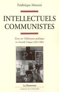 Intellectuels communistes : essai sur l'obéissance politique : La nouvelle critique (1967-1980)