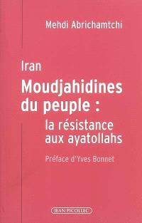 Iran : Moudjahidines du peuple : la résistance aux ayatollahs