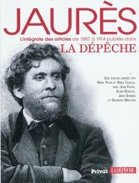 Jaurès : l'intégrale des articles de 1887 à 1914 publiés dans La Dépêche