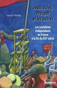 Jean, Jules, Prosper et les autres : les socialistes indépendants en France à la fin du XIXe siècle