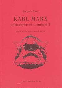 Karl Marx, antisémite et criminel ? : autopsie d'un procès anachronique