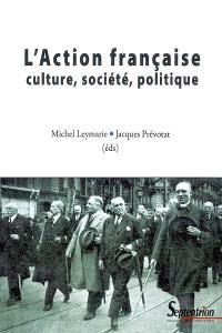 L'Action française : culture, société, politique