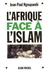 L'Afrique face à l'islam : les enjeux africains de la lutte contre le terrorisme