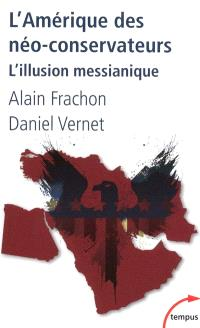 L'Amérique des néo-conservateurs : l'illusion messianique