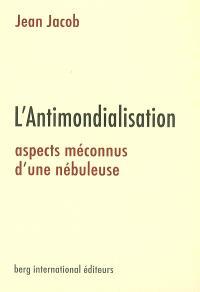 L'antimondialisation : aspects méconnus d'une nébuleuse