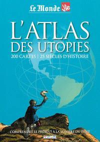 L'atlas des utopies : 200 cartes, 25 siècles d'histoire : comprendre le présent à la lumière du passé