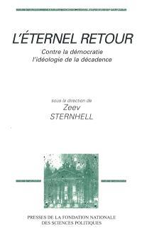 L'éternel retour : contre la démocratie, l'idéologie de la décadence
