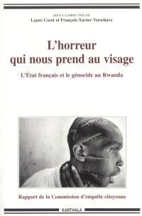 L'horreur qui nous prend au visage : l'Etat français et le génocide : rapport de la Commission d'enquête citoyenne