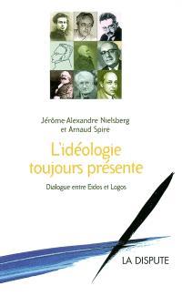 L'idéologie toujours présente : dialogue entre Eidos et Logos
