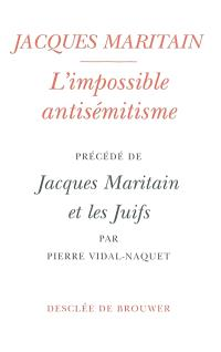 L'impossible antisémitisme. Précédé de Jacques Maritain et les Juifs : réflexions sur un parcours