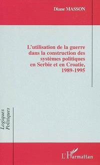 L'utilisation de la guerre dans la construction des systèmes politiques en Serbie et en Croatie : 1989-1995