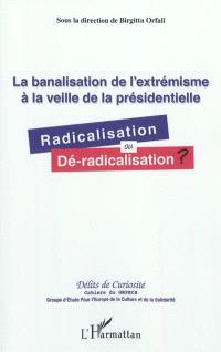 La banalisation de l'extrémisme à la veille de la présidentielle : radicalisation ou dé-radicalisation ?