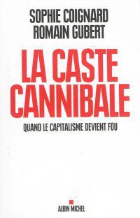La caste cannibale : quand le capitalisme devient fou