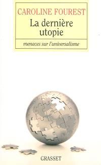 La dernière utopie : menaces sur l'universalisme