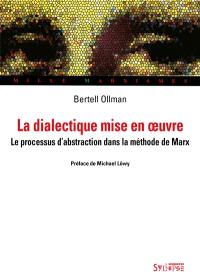 La dialectique mise en oeuvre : le processus d'abstraction dans la méthode de Marx