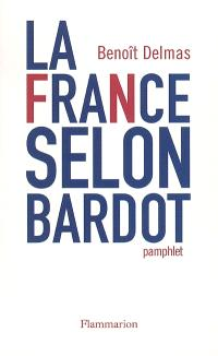 La France selon Bardot : pamphlet