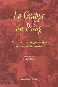La grappe au poing : les socialistes languedociens et la question viticole : actes de la journée d'études du Comité Jean Jaurès de Béziers (30 avril 2005)