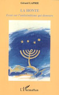 La honte : essai sur l'antisémitisme qui demeure