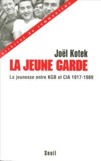La jeune garde : entre KGB et CIA la jeunesse mondiale, enjeu des relations internationales 1917-1989