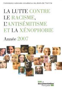 La lutte contre le racisme, l'antisémitisme et la xénophobie : année 2007