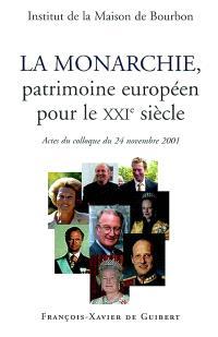 La monarchie, patrimoine européen pour le XXIe siècle : actes du colloque, samedi 24 novembre 2001