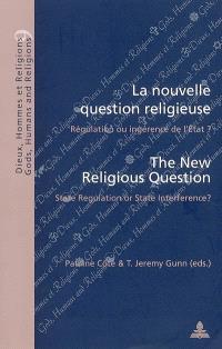 La nouvelle question religieuse : régulation ou ingérence de l'Etat ? = The new religious question : state regulation or state interference ?