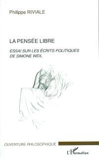 La pensée libre : essai sur les écrits politiques de Simone Weil