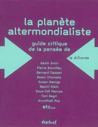 La planète altermondialiste : guide critique de la pensée de