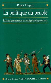 La politique du peuple : XVIIIe-XXe siècle : racines, permanences et ambiguïtés du populisme