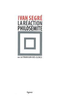 La réaction philosémite. Volume 1, La réaction philosémite ou La trahison des clercs