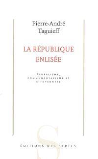 La République enlisée : pluralisme, communautarisme et citoyenneté