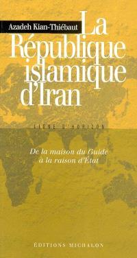 La République islamique d'Iran : de la maison du guide à la raison d'Etat