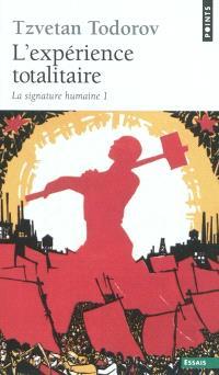 La signature humaine. Volume 1, L'expérience totalitaire