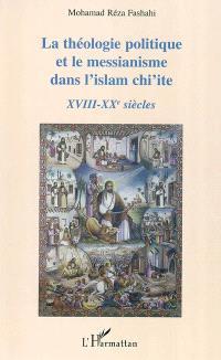 La théologie politique et le messianisme dans l'islam chi'ite : XVIIIe-XXe siècles
