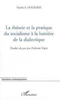 La théorie et la pratique du socialisme à la lumière de la dialectique