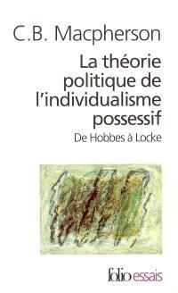La théorie politique de l'individualisme possessif : de Hobbes à Locke