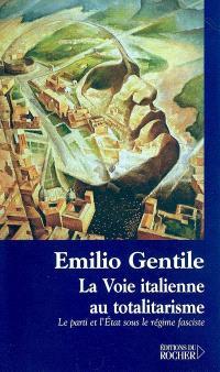La voie italienne au totalitarisme : le parti et l'Etat sous le régime fasciste