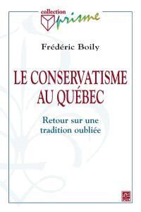 Le conservatisme au Québec  : une tradition oubliée
