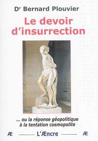 Le devoir d'insurrection ou La réponse géopolitique à la tentation cosmopolite
