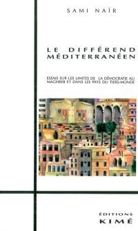 Le Différend méditerranéen : essais sur les limites de la démocratie au Maghreb et dans les pays du tiers-monde