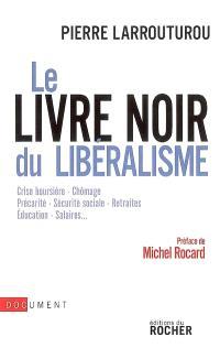 Le livre noir du libéralisme : crise boursière, chômage, précarité, sécurité sociale, retraites, éducation, salaires...