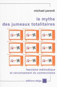 Le mythe des jumeaux totalitaires : fascisme méthodique et renversement du communisme