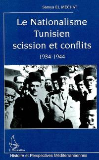 Le nationalisme tunisien : scission et conflits : 1934-1944