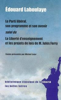 Le parti libéral, son programme et son avenir; Suivi de La liberté d'enseignement et les projets de lois de M. Jules Ferry